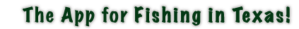 iFish Texas - The App for Fishing in Texas